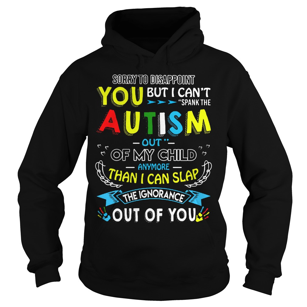 Autism out of my child any more than i can slap hoodie