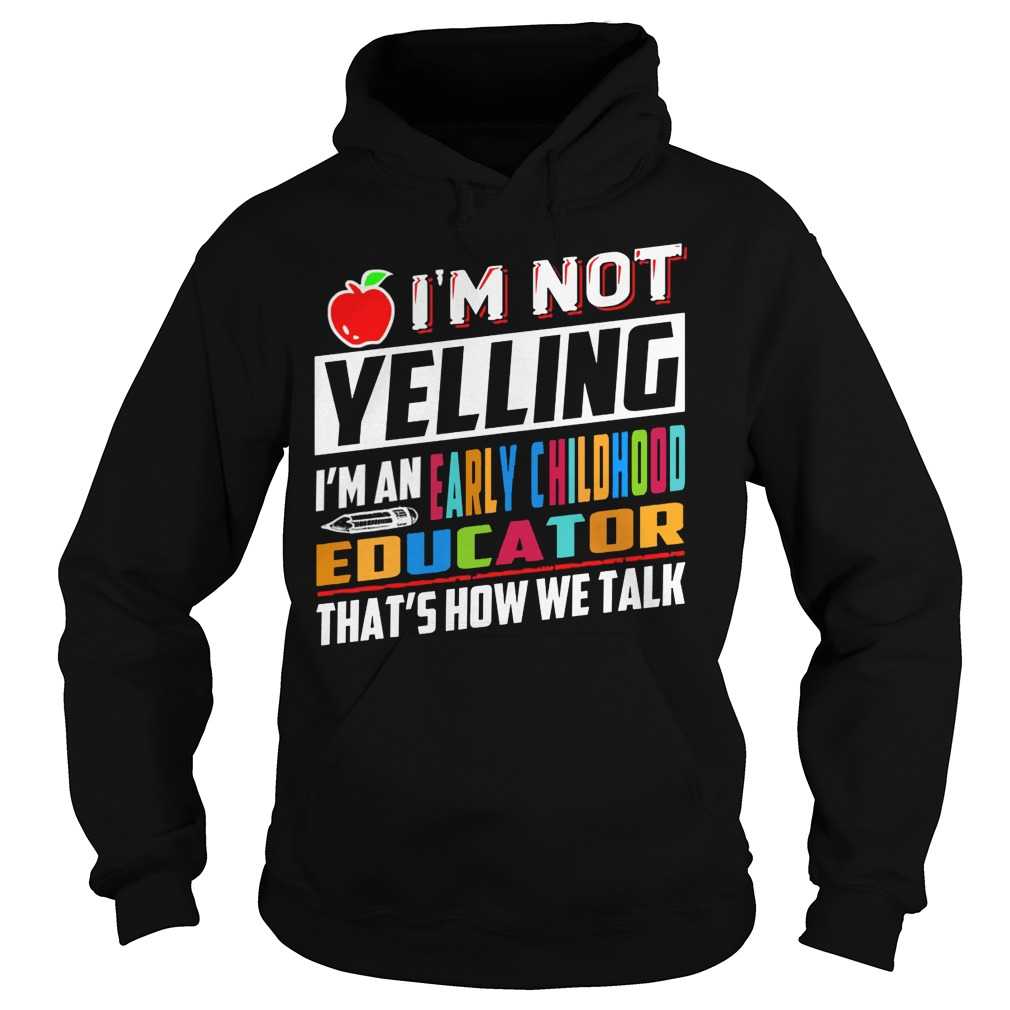 Apple I'm not yelling I'm early childhood educator that's how we talk hoodie
