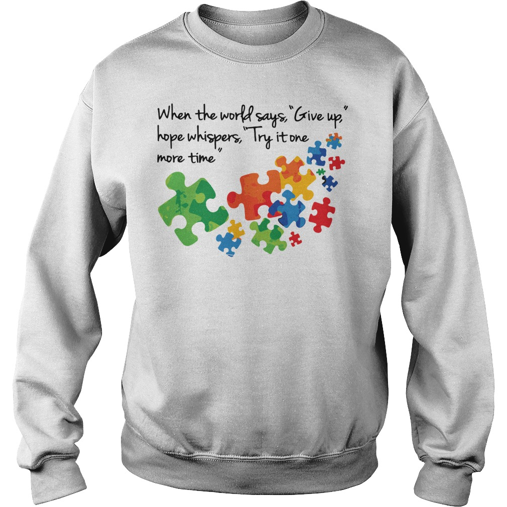 Autism When the world says give up hope whispers try it one more time sweater