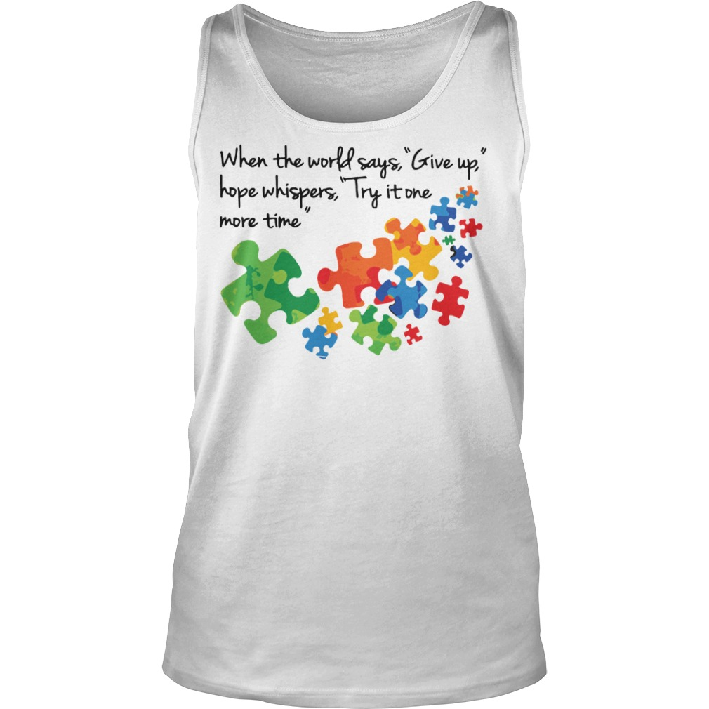 Autism When the world says give up hope whispers try it one more time tank top