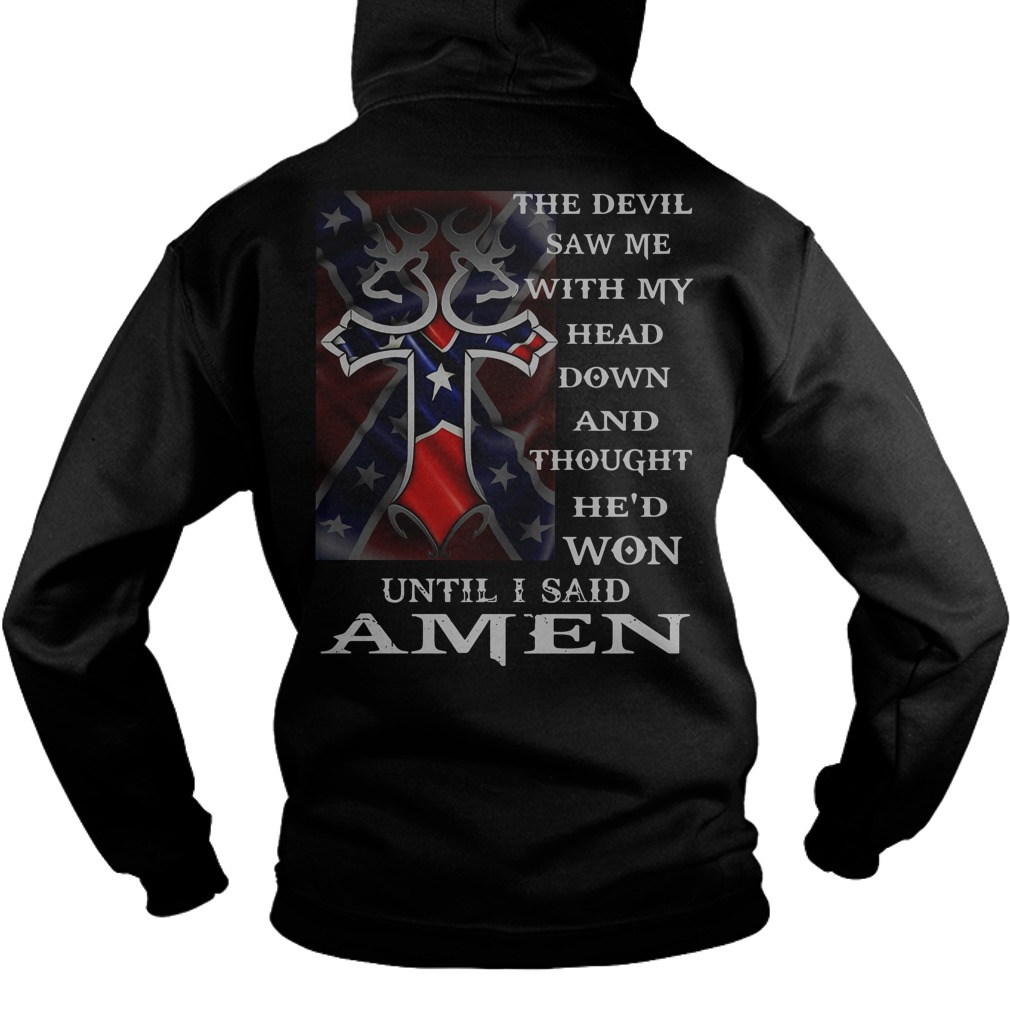 The devil saw me with my head down and thought he'd won until I said Amen hoodie