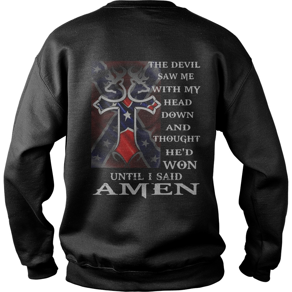 The devil saw me with my head down and thought he'd won until I said Amen sweater