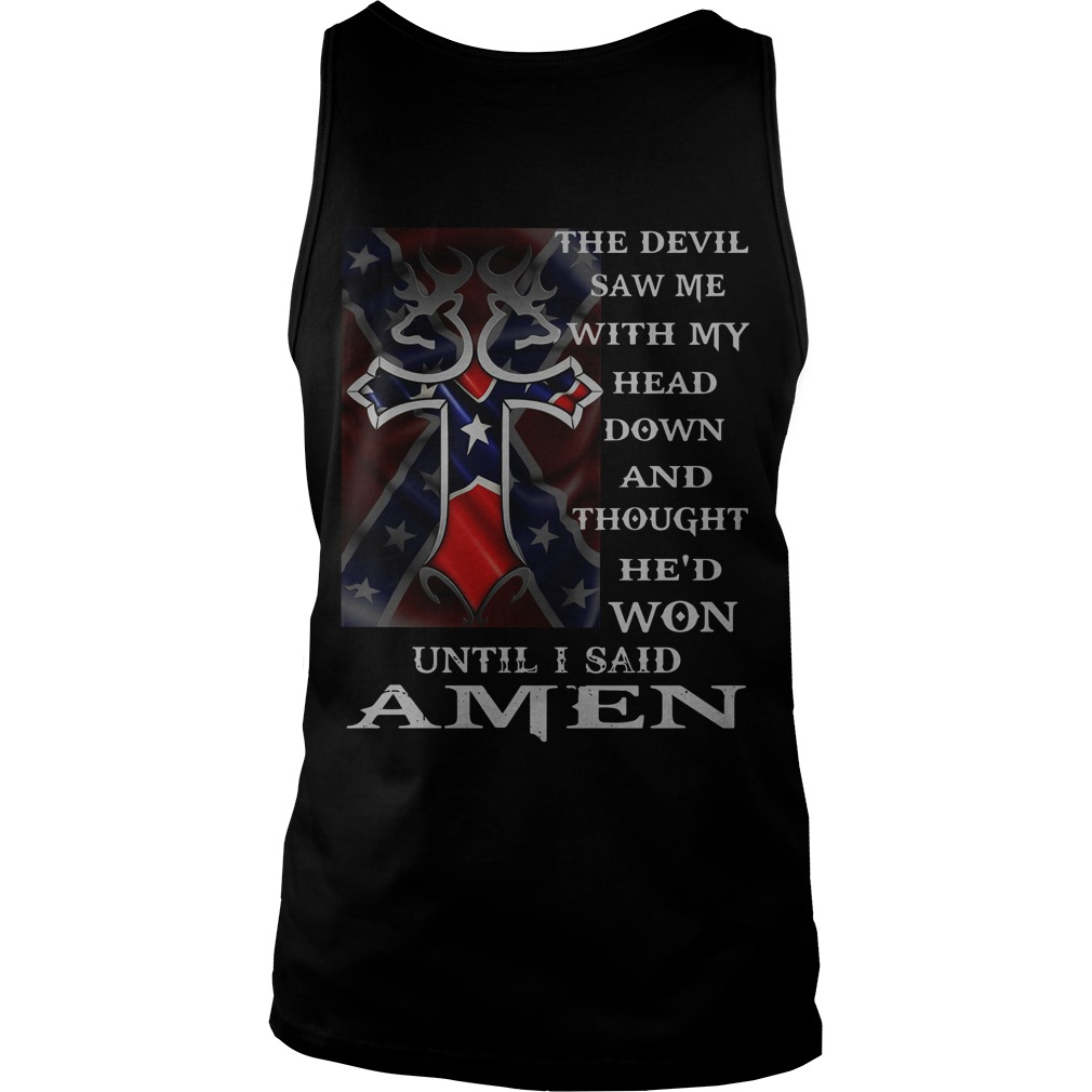 The devil saw me with my head down and thought he'd won until I said Amen tank top