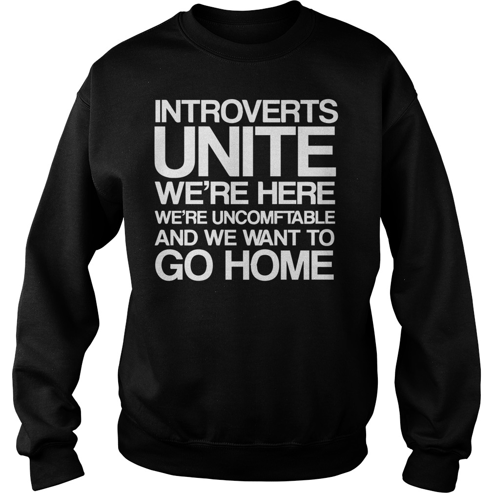 introverts unite we're here we're uncomfortable and we want to go home sweater