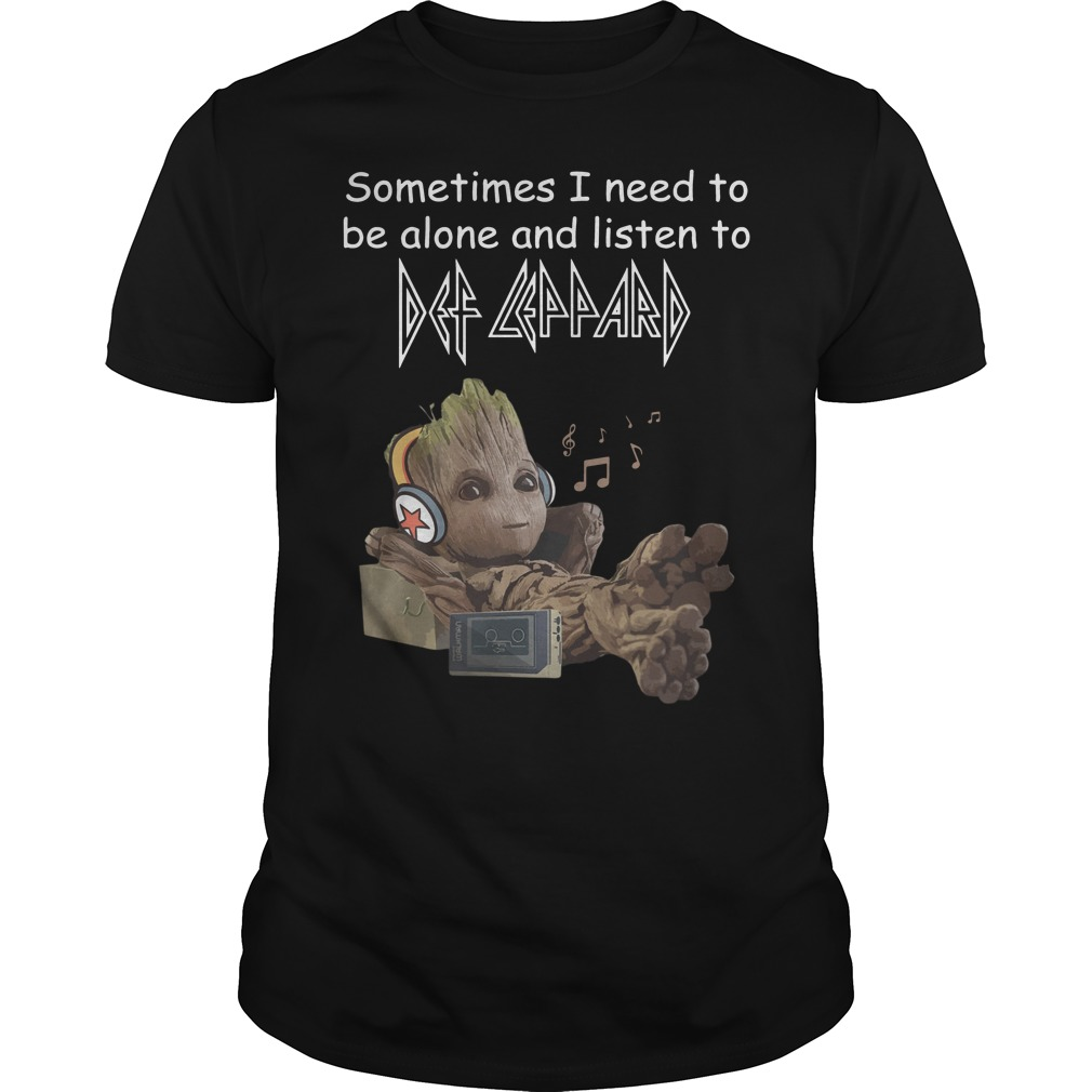 Groot sometimes I need to be alone and listen to Def Leppard shirt