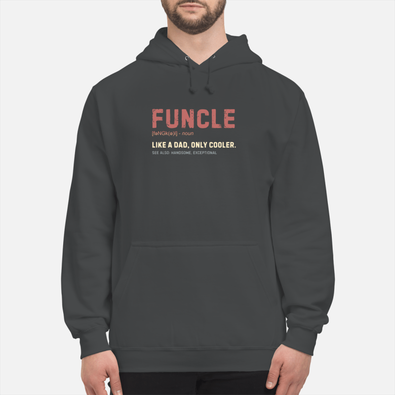 Funcle like a dad only cooler see also handsome exceptional hoodie