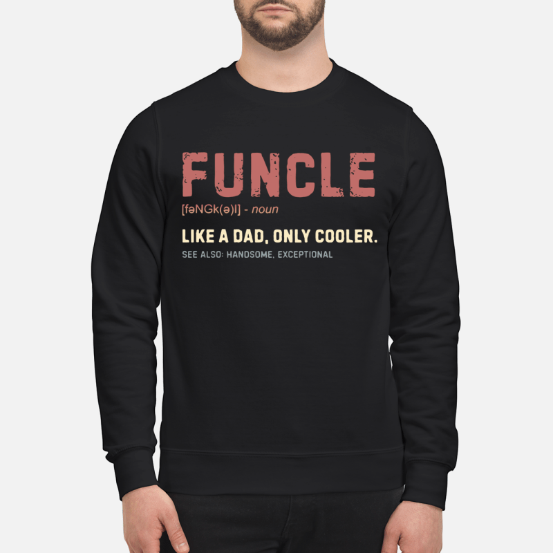 Funcle like a dad only cooler see also handsome exceptional sweater