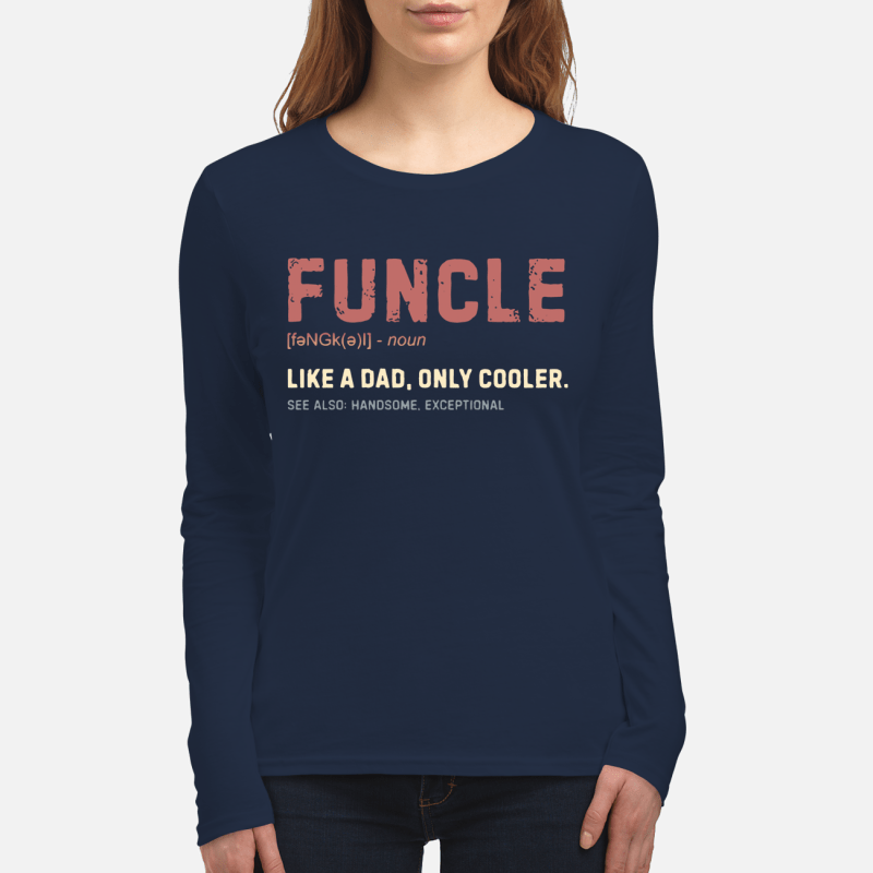 Funcle like a dad only cooler see also handsome exceptional long sleeve