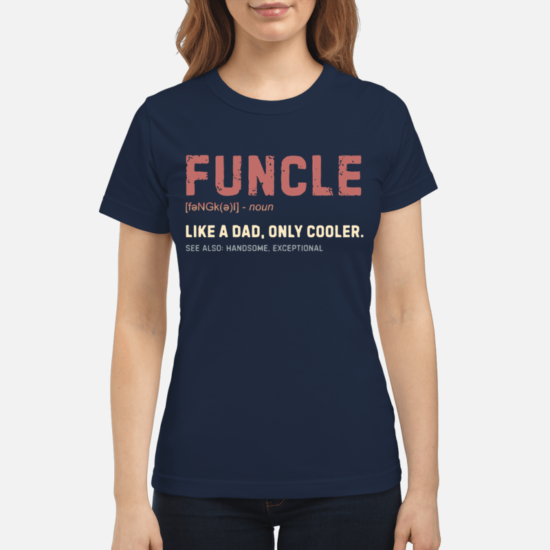 Funcle like a dad only cooler see also handsome exceptional ladies shirt