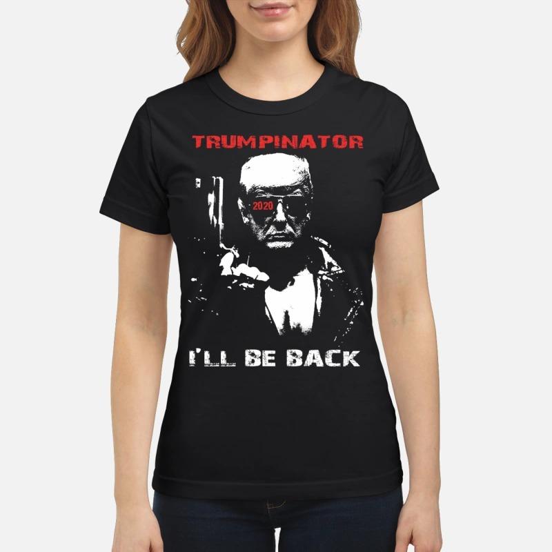 Trumpinator 2020 I'll Be Back Support Trump ladues tee