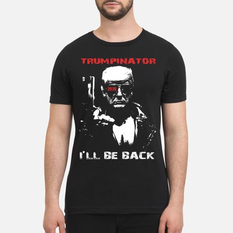Trumpinator 2020 I'll Be Back Support Trump shirt