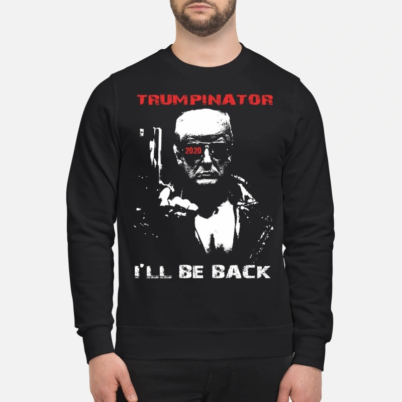 Trumpinator 2020 I'll Be Back Support Trump sweater