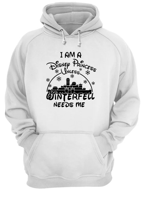 I am a Disney Princess unless Winterfell needs me hoodie