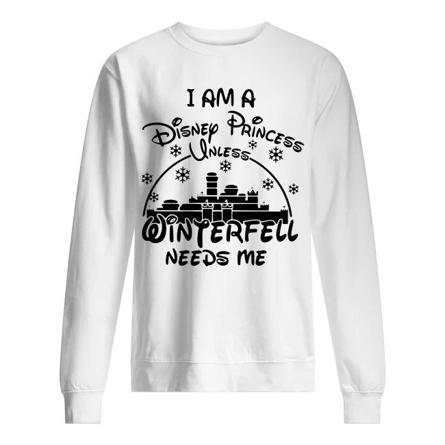 I am a Disney Princess unless Winterfell needs me sweaer