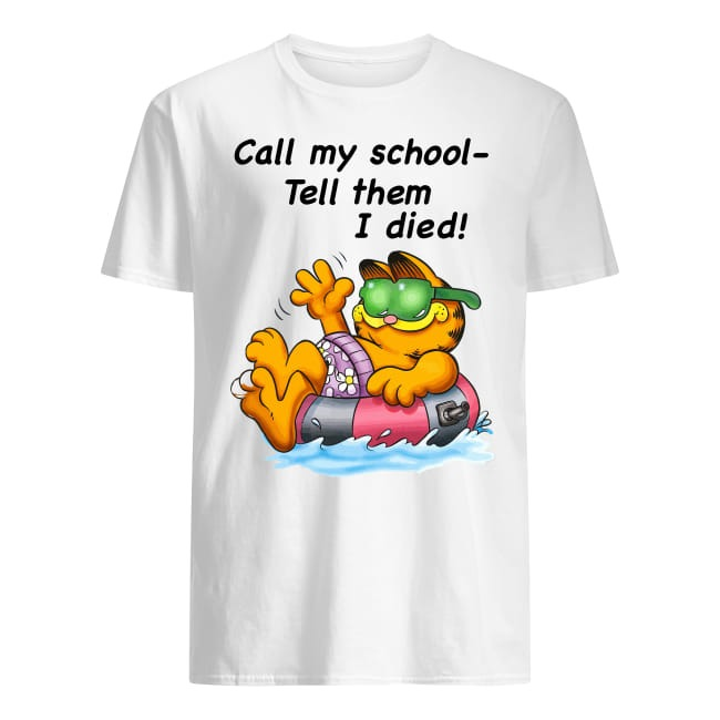 Garfield Call My School Tell Them I Died shirt