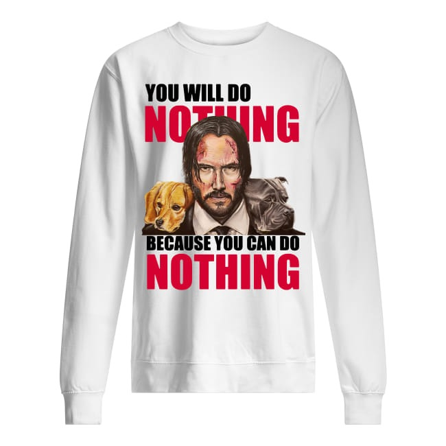 John Wick You Will Do Nothing Because You Can Do Nothing sweater