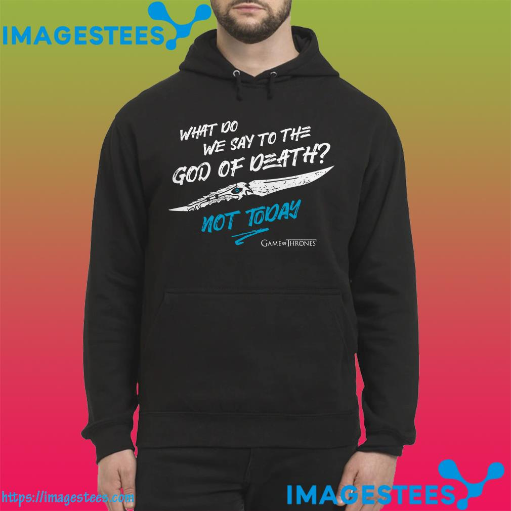 What do we say to the God of death not today hoodie