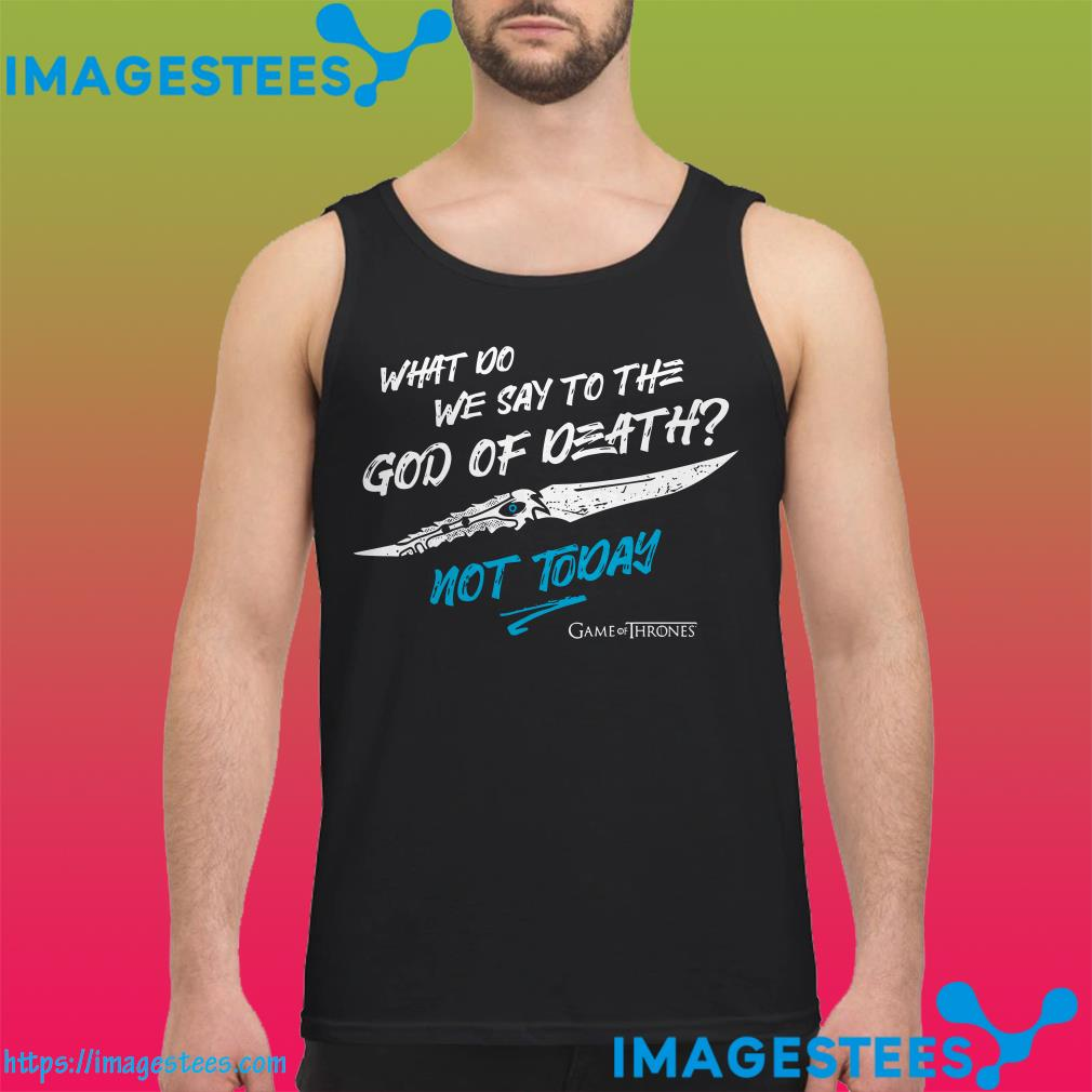 What do we say to the God of death not today tank top