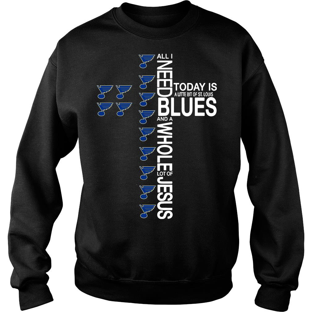 All I Need And A Whole Lots Of Jesus Today Is A Little Bit Of St.louis Blues Shirt sweater