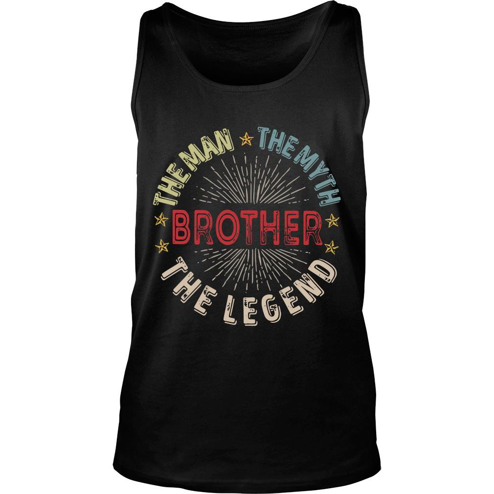 Brother the man the myth the legend shirt tank top