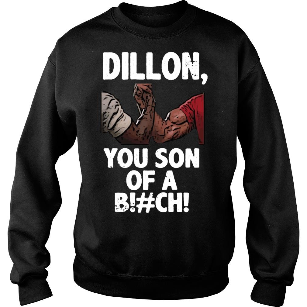 Dillon You Son Of A Bitch Shirt sweater