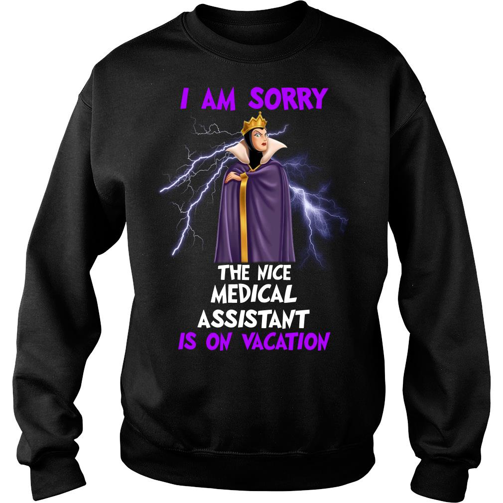 I am sorry the nice Medical Assistant is on vacation shirt sweater