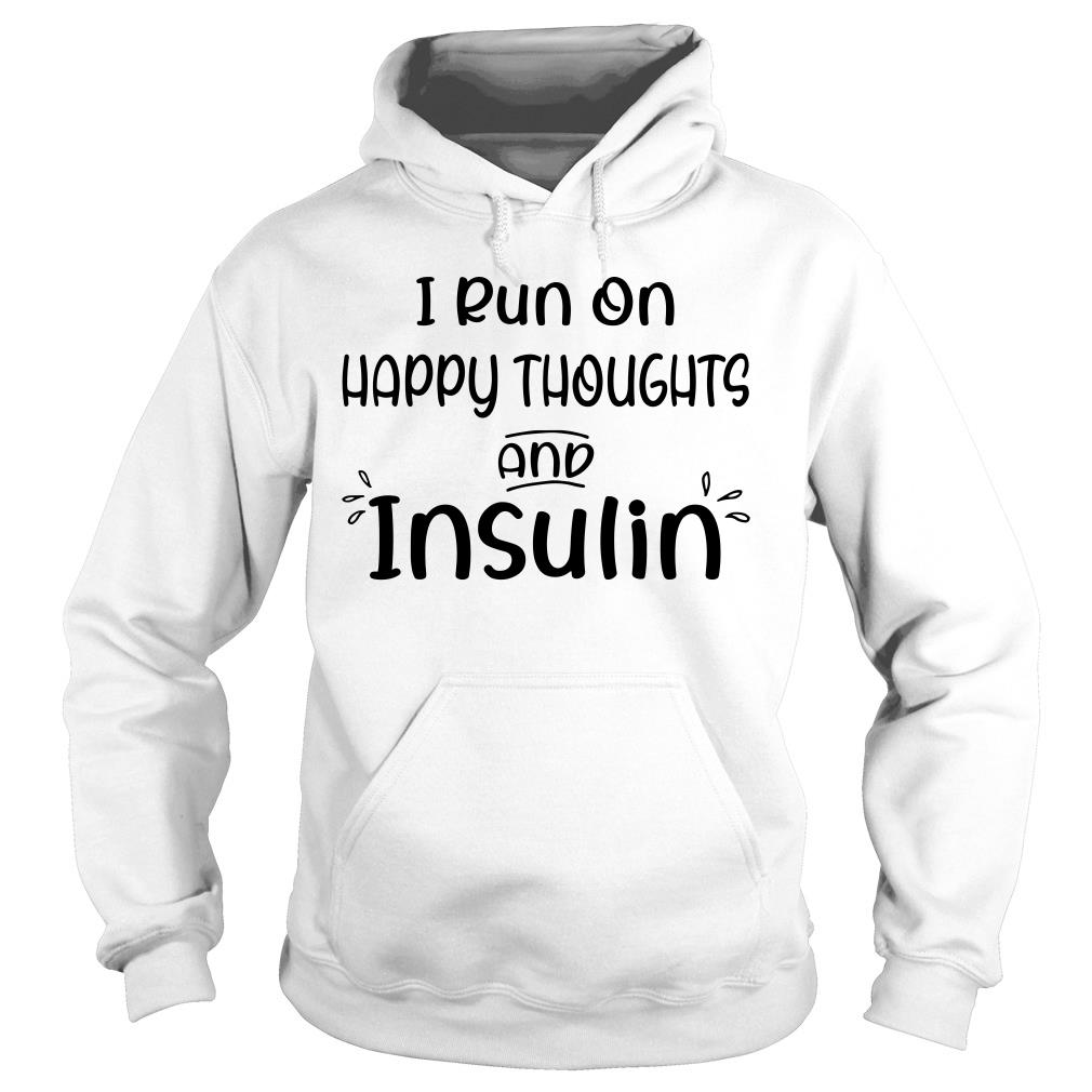 I run on happy thoughts and insulin shirt hoodie