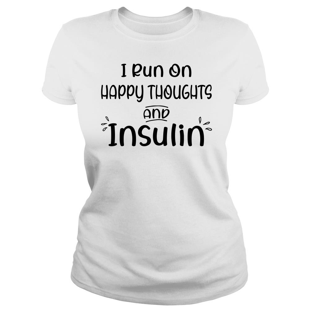 I run on happy thoughts and insulin shirt ladies tee
