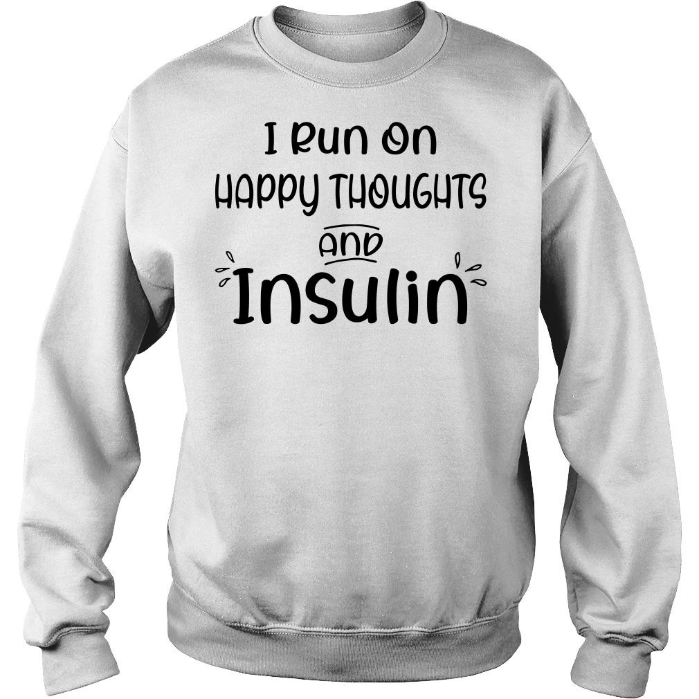 I run on happy thoughts and insulin shirt sweater