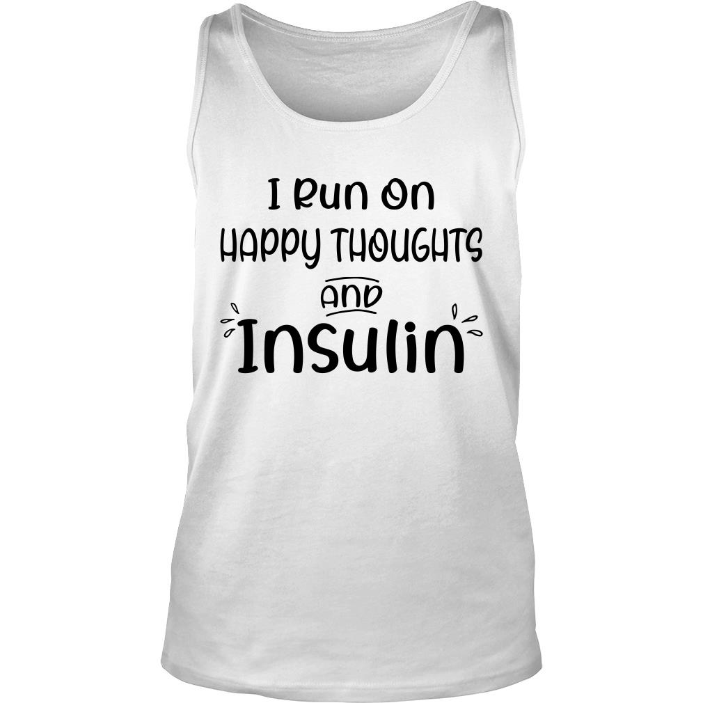 I run on happy thoughts and insulin shirt tank top