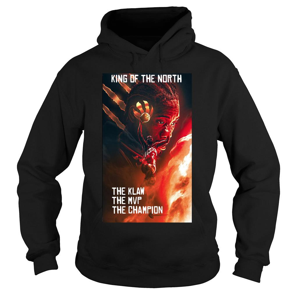 Kawhi Leonard King Of The North The Klaw The Mvp The Champion Shirt hoodie