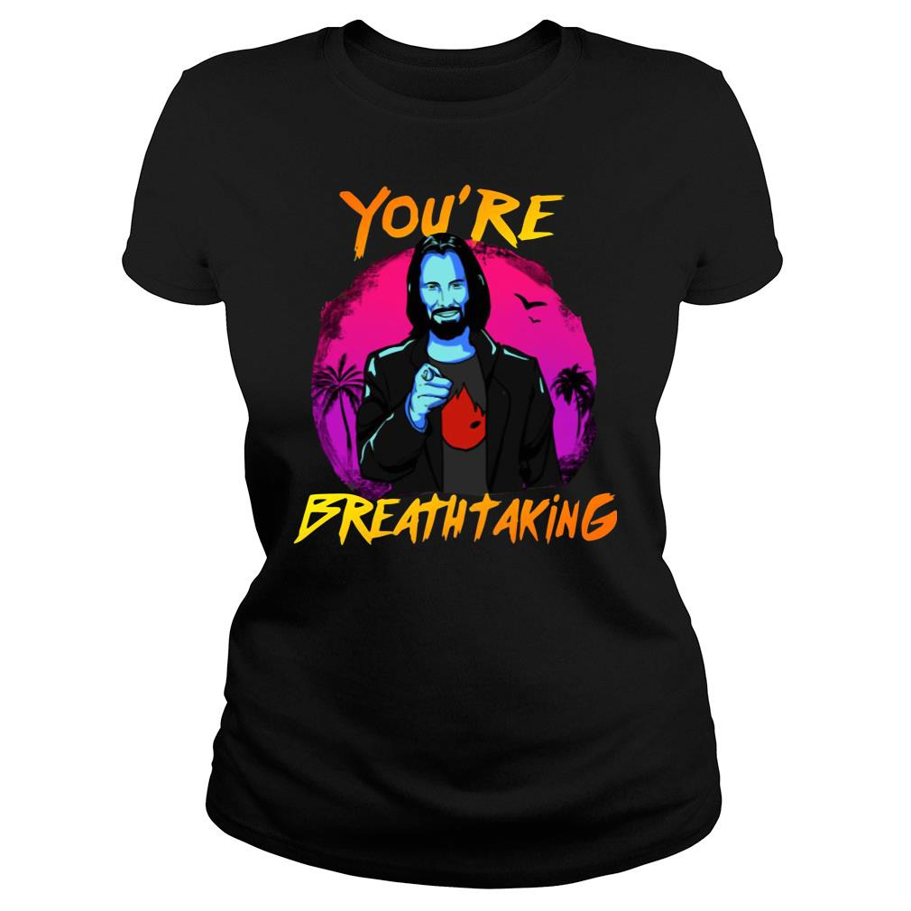 Keanu Reeves You're Breathtaking shirt ladies tee