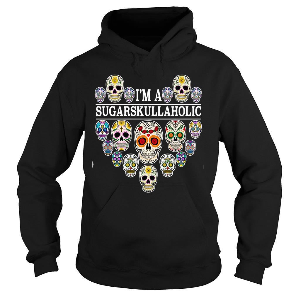 I'm A Sugar Skull Aholic Shirt hoodie