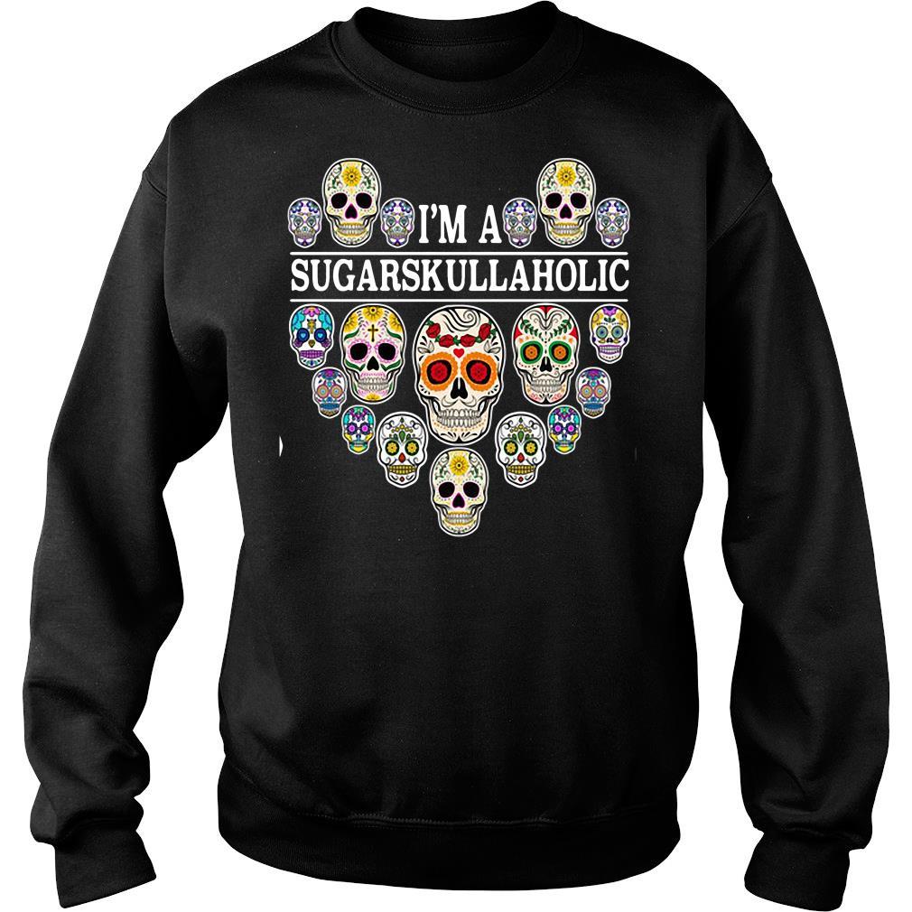 I'm A Sugar Skull Aholic Shirt sweater