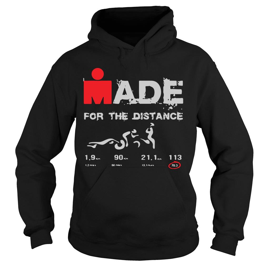 Made For The Distance Shirt hoodie