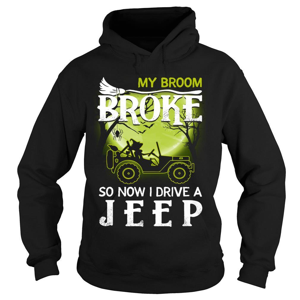 My Broom Broke So Now I Drive A Jeep Shirt hoodie