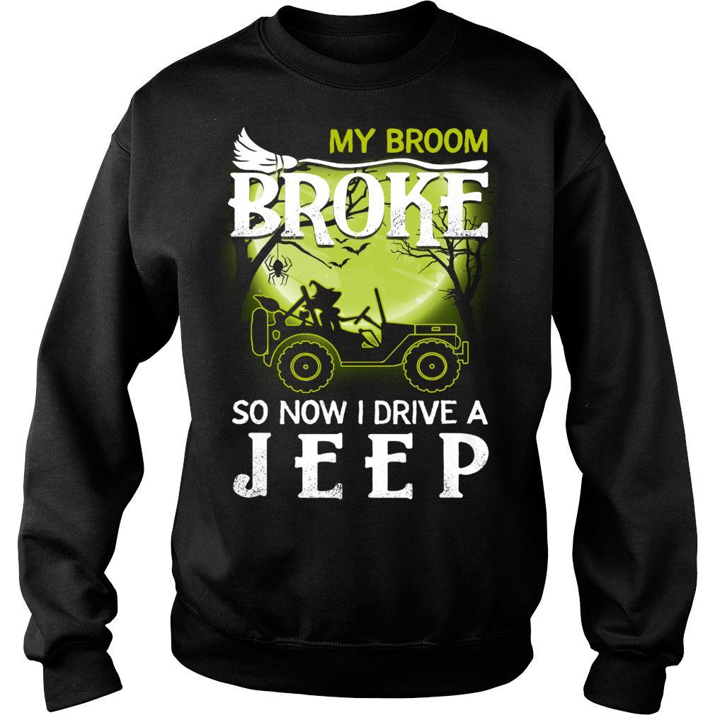 My Broom Broke So Now I Drive A Jeep Shirt sweater