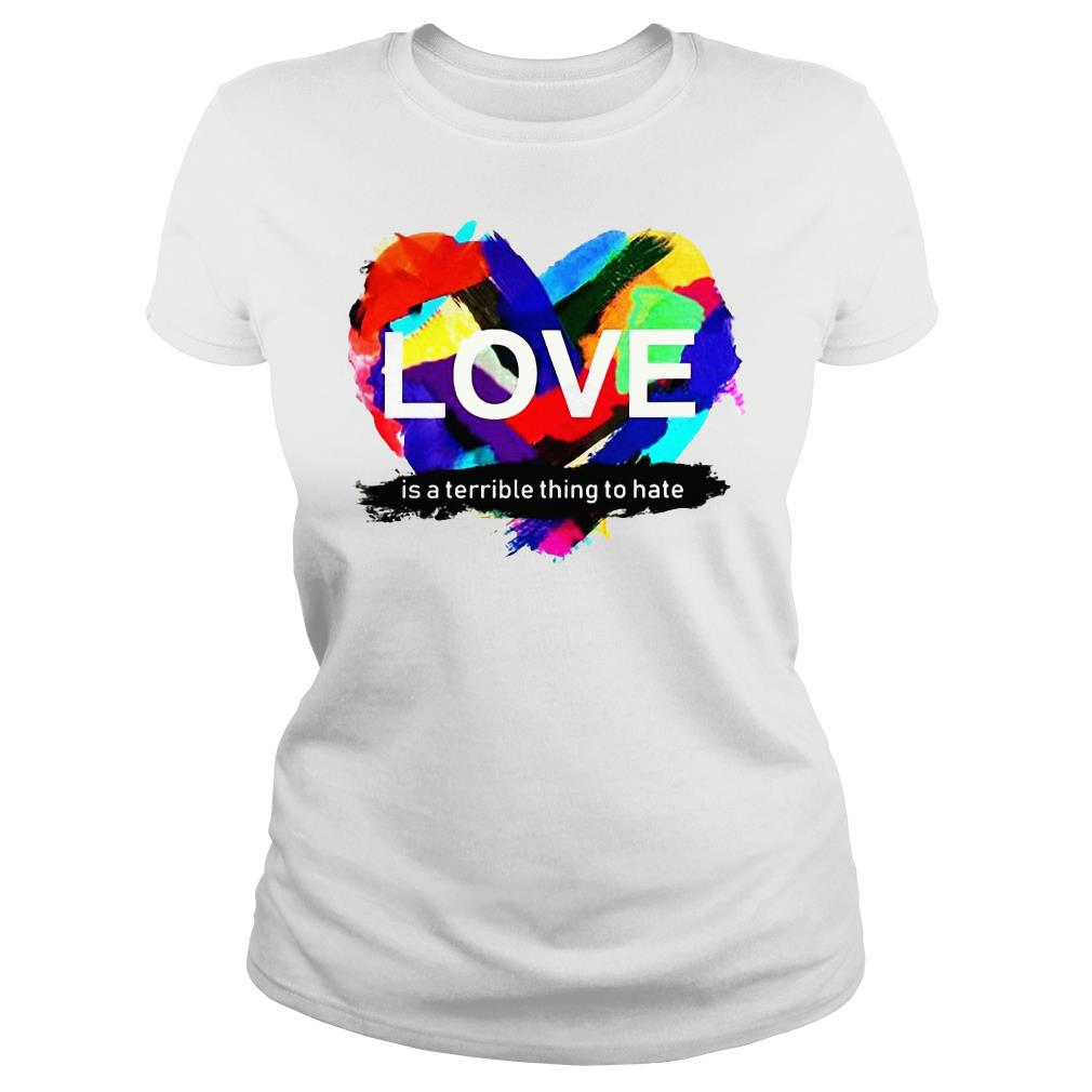 Pride heart love is a terrible thing to hate shirt ladies tee