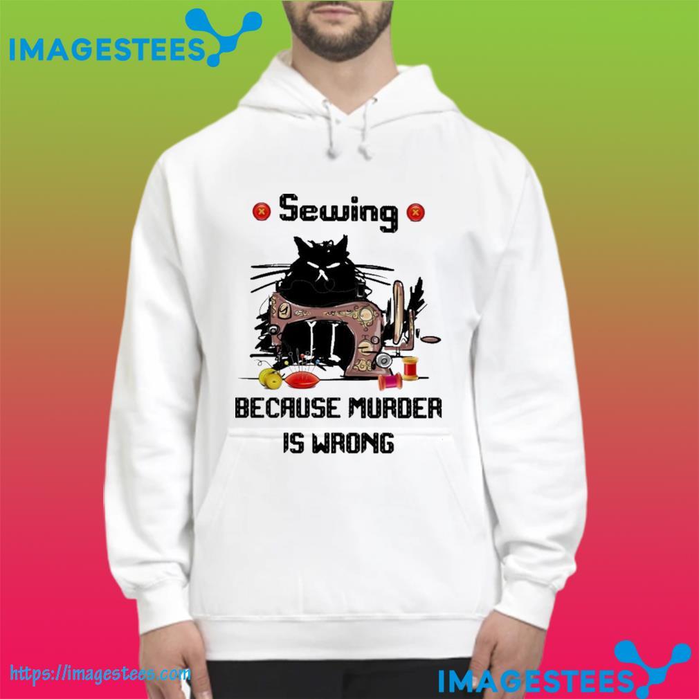 Black Cat Sewing because murder Is wrong s hoodie