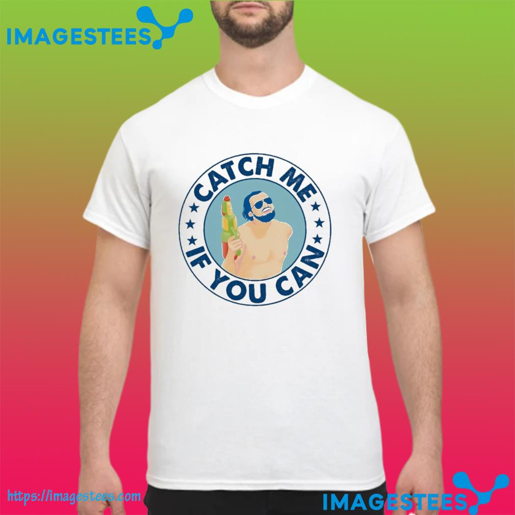 Catch me If you can shirt