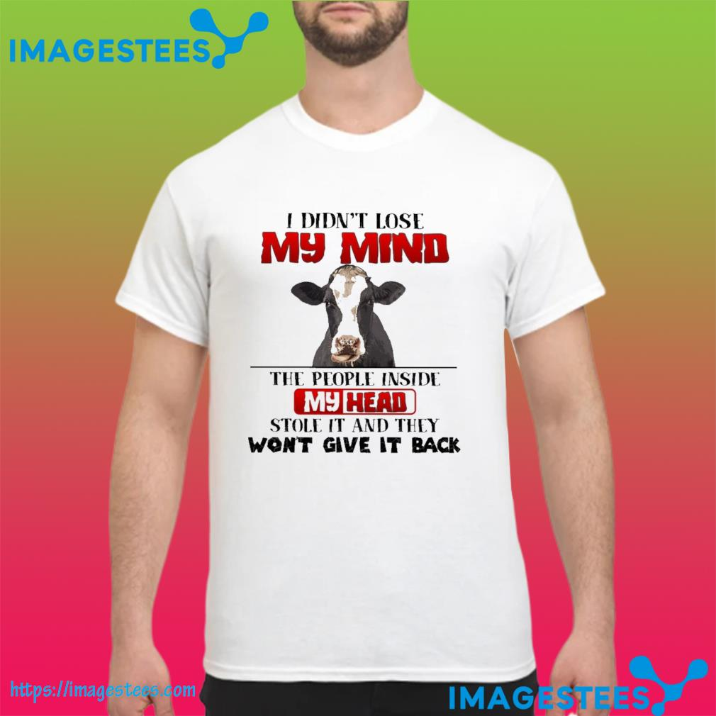 Cow I didn't lose my mind the people Inside my head shirt