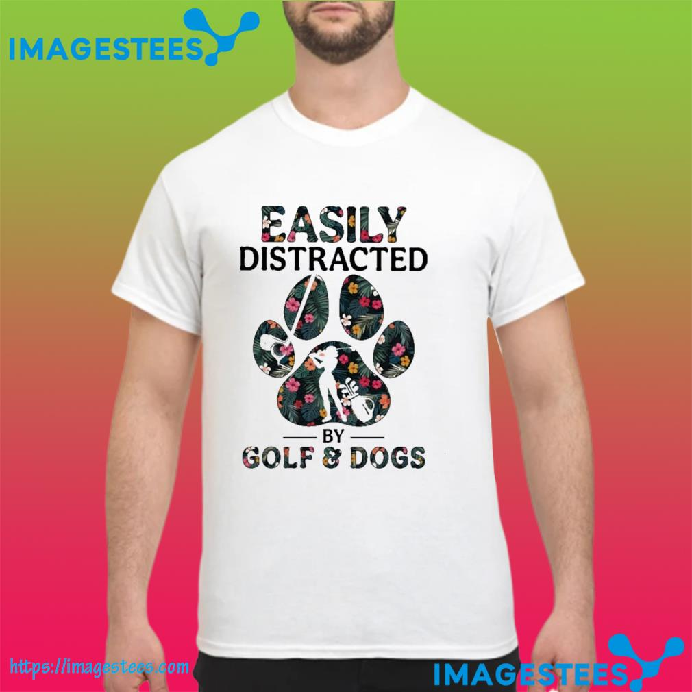Easily distracted by Golf and Dogs shirt