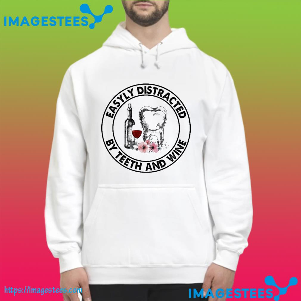 Easily distracted by Teeth and Wine s hoodie