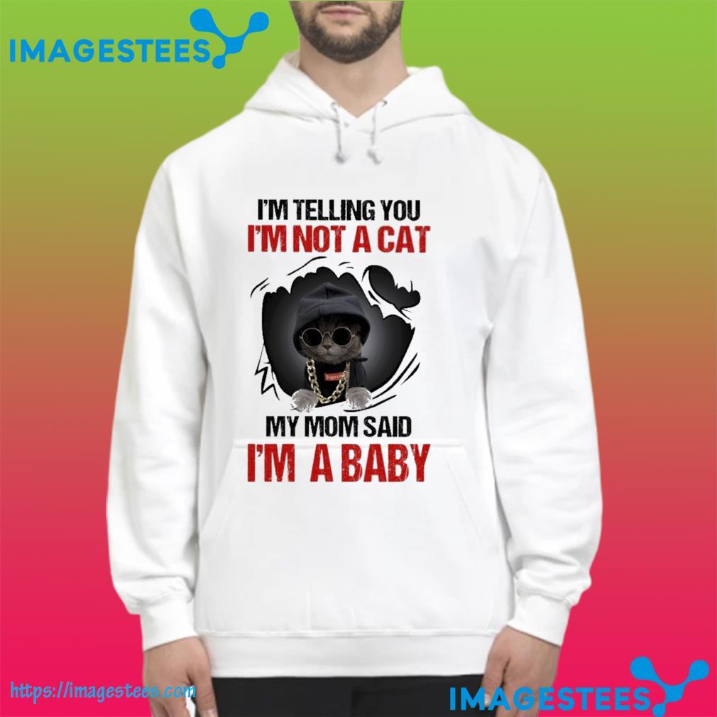 I'm telling you I'm not a Cat my mom said I'm a baby s hoodie
