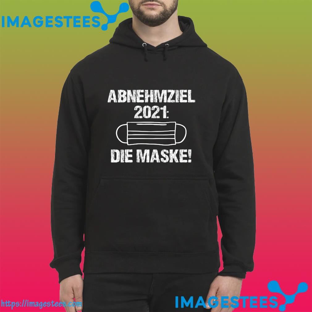ABNEHMZIEL 2021 DIE MASKE SHIRT hoodie
