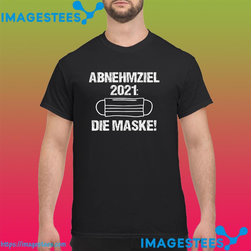 ABNEHMZIEL 2021 DIE MASKE SHIRT