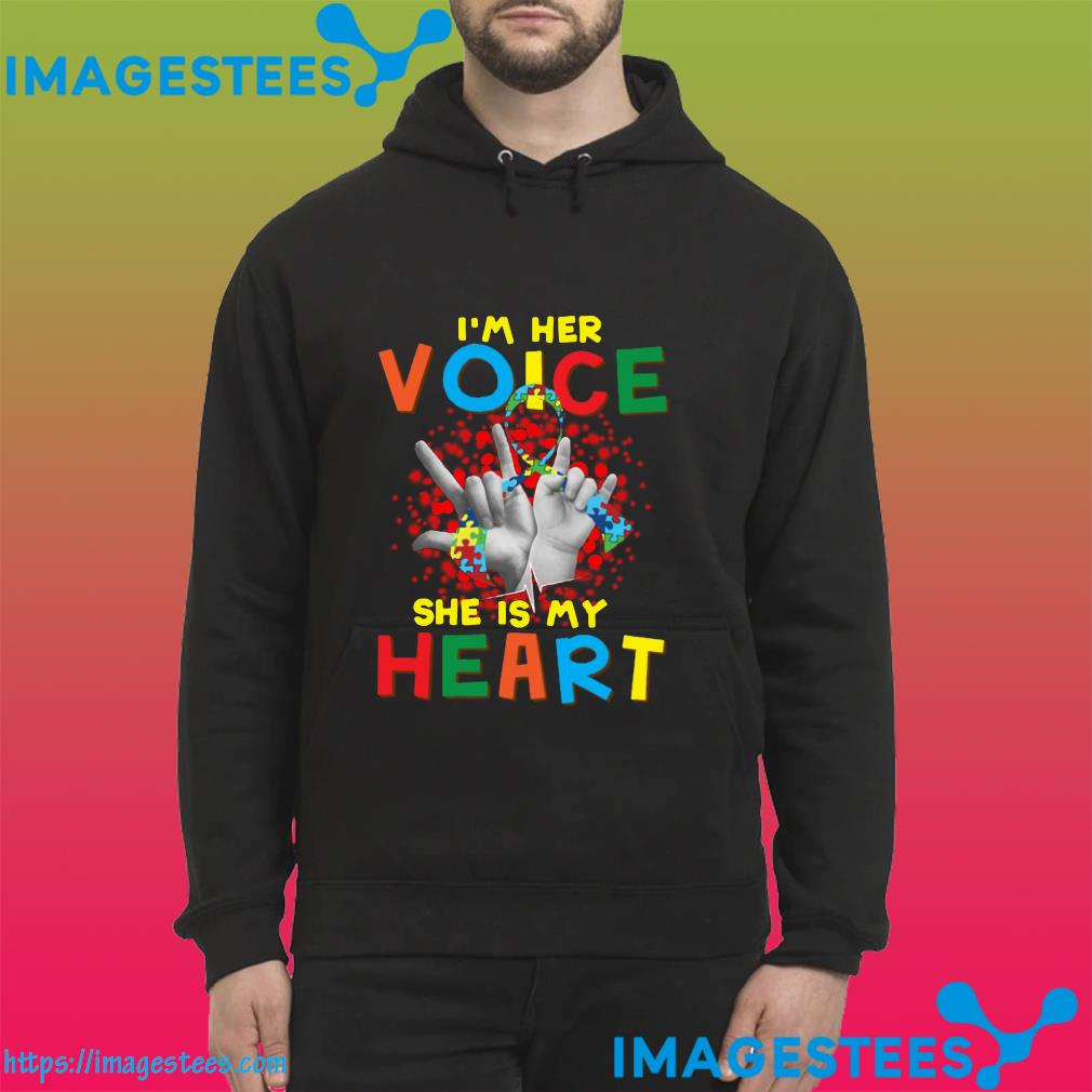 Autism Awareness I'm Her Voice She Is My Heart Shirt hoodie