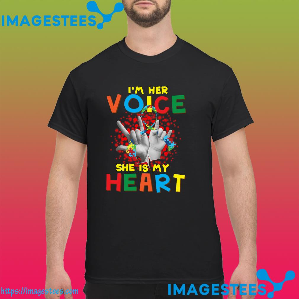 Autism Awareness I'm Her Voice She Is My Heart Shirt