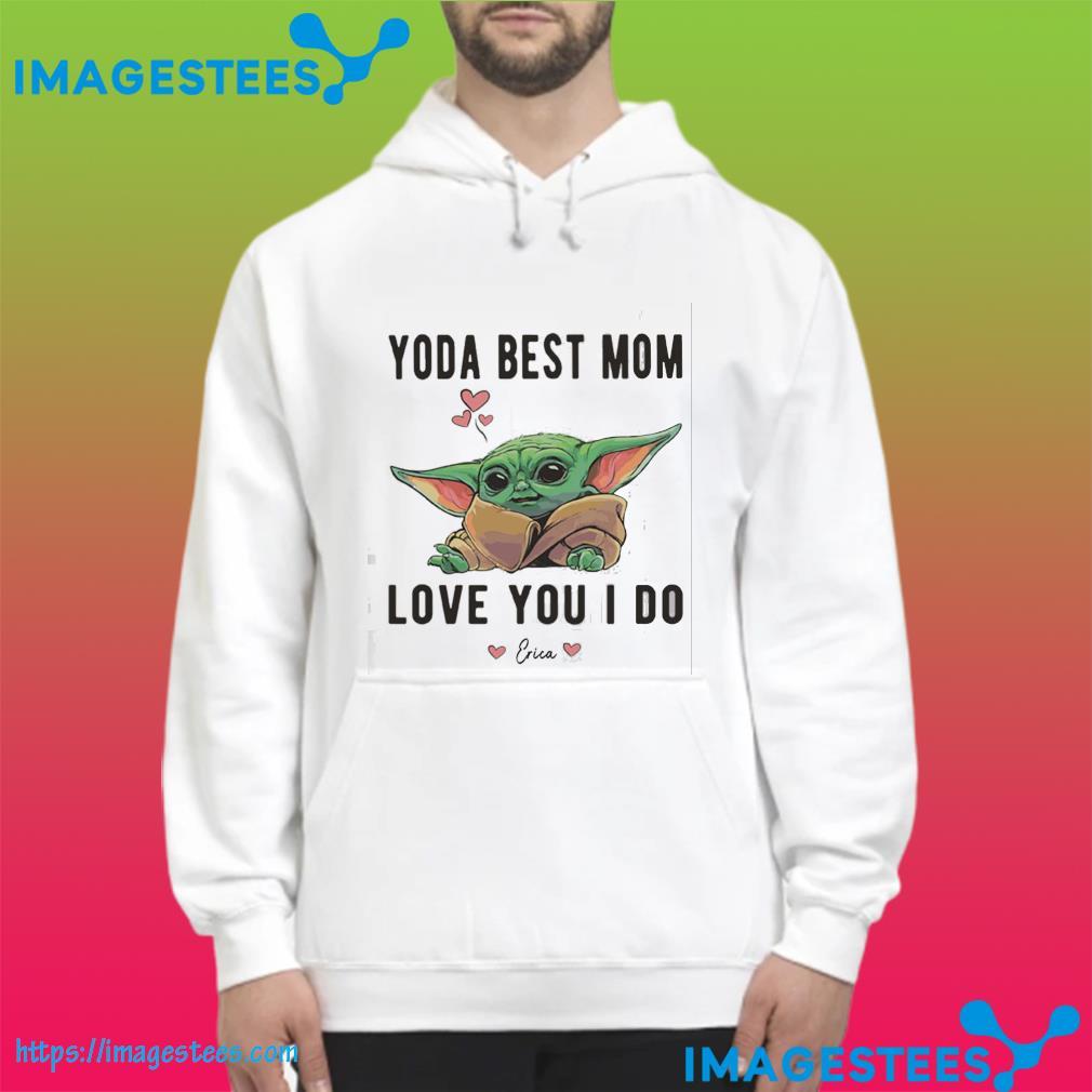 Baby Yoda Best Mom Ever Love You I Do hoodie