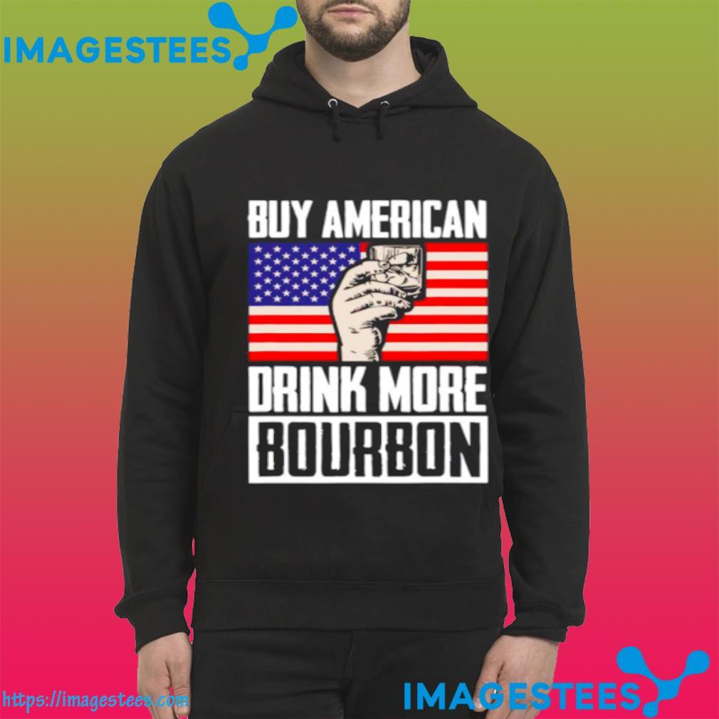 Buy American Drink More Bourbon hoodie